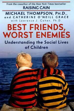 Best Friends, Worst Enemies by Michael Thompson, Ph.D.