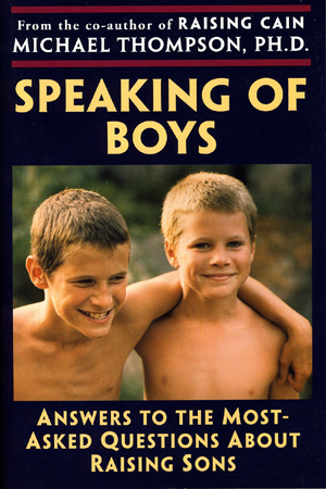Speaking of Boys by Michael Thompson, Ph.D.